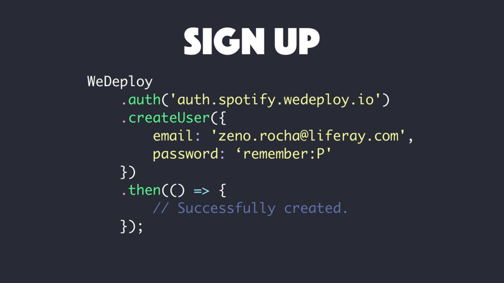 WeDeploy .auth('auth.spotify.wedeploy.io') .cre...