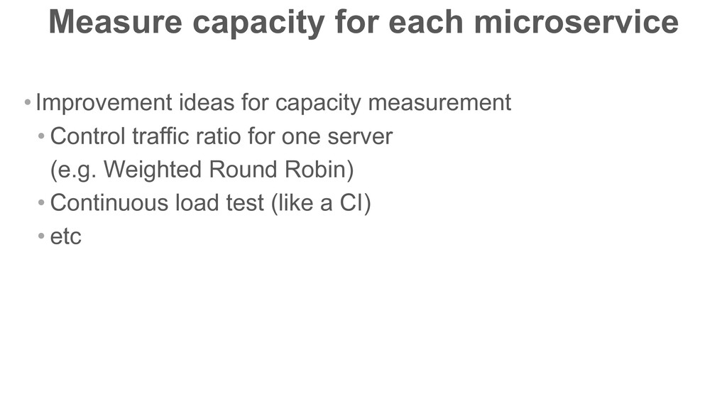 Measure capacity for each microservice •Improve...