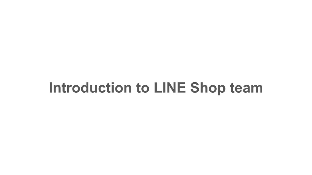 Introduction to LINE Shop team