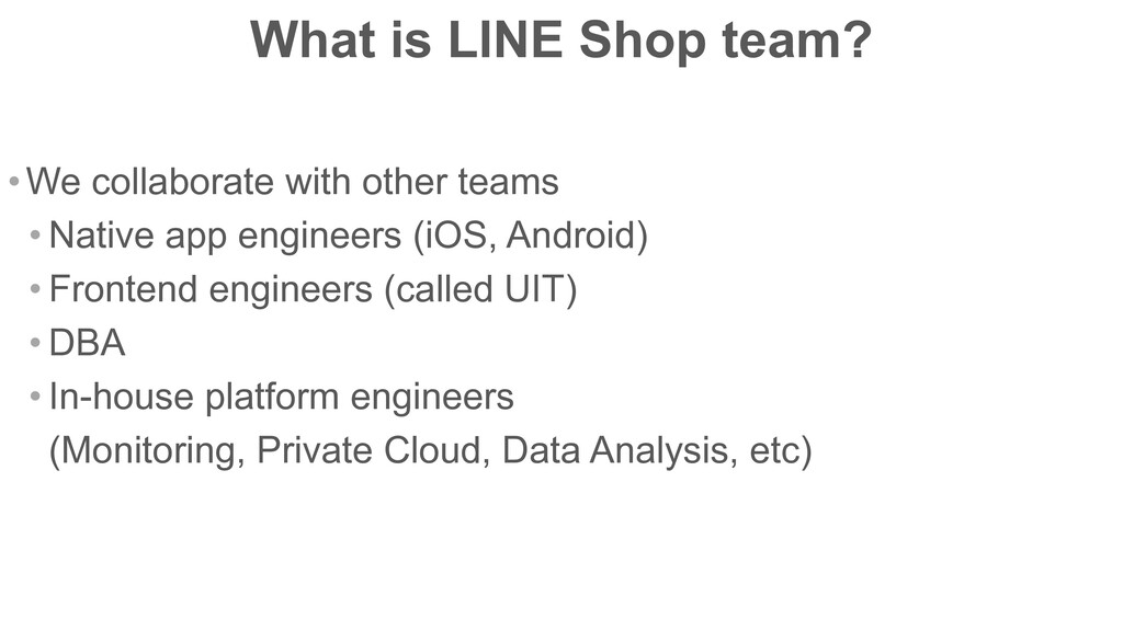 What is LINE Shop team? •We collaborate with ot...