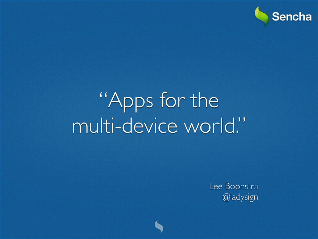 """""""Apps for the   multi-device world."""" Lee Boon..."""