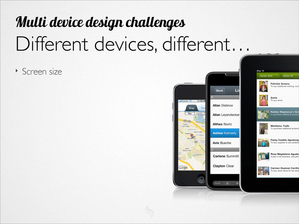 ‣ Screen size Different devices, different… Mul...