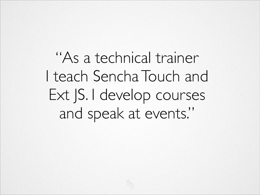 """As a technical trainer I teach Sencha Touch a..."