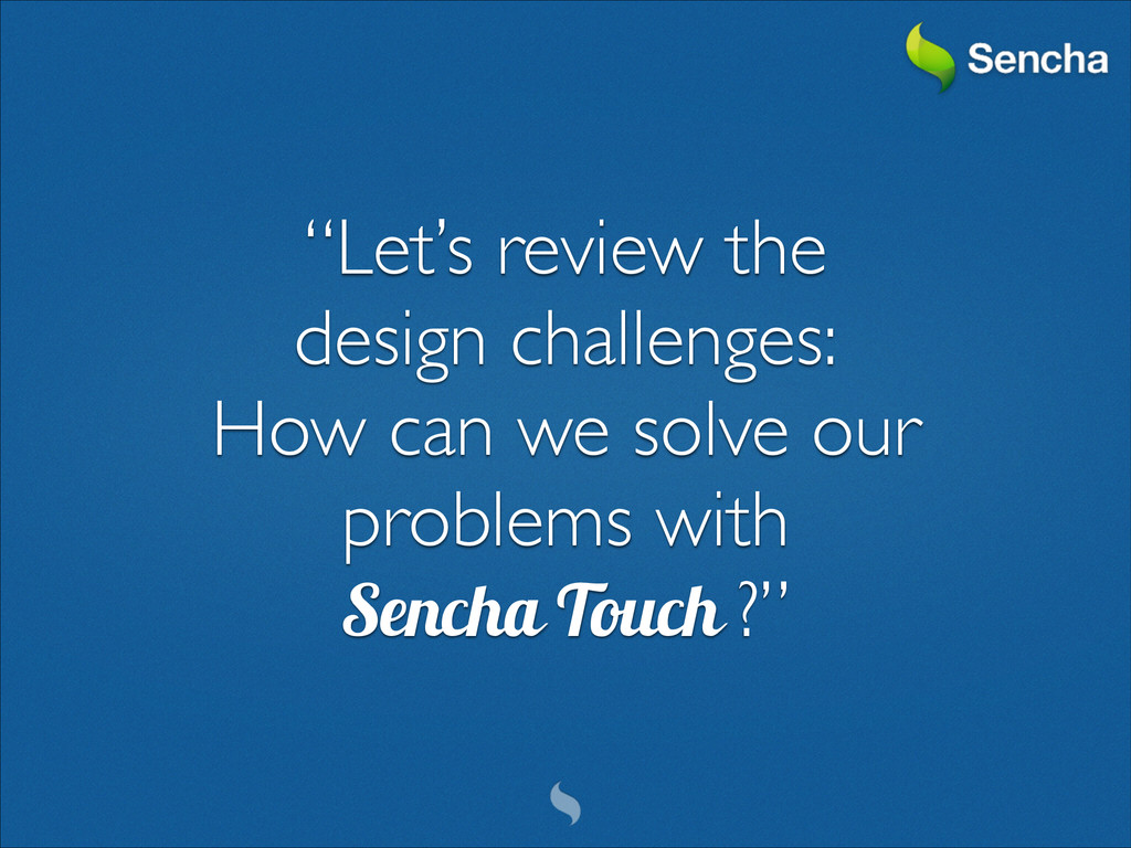"""""""Let's review the   design challenges:  How..."""