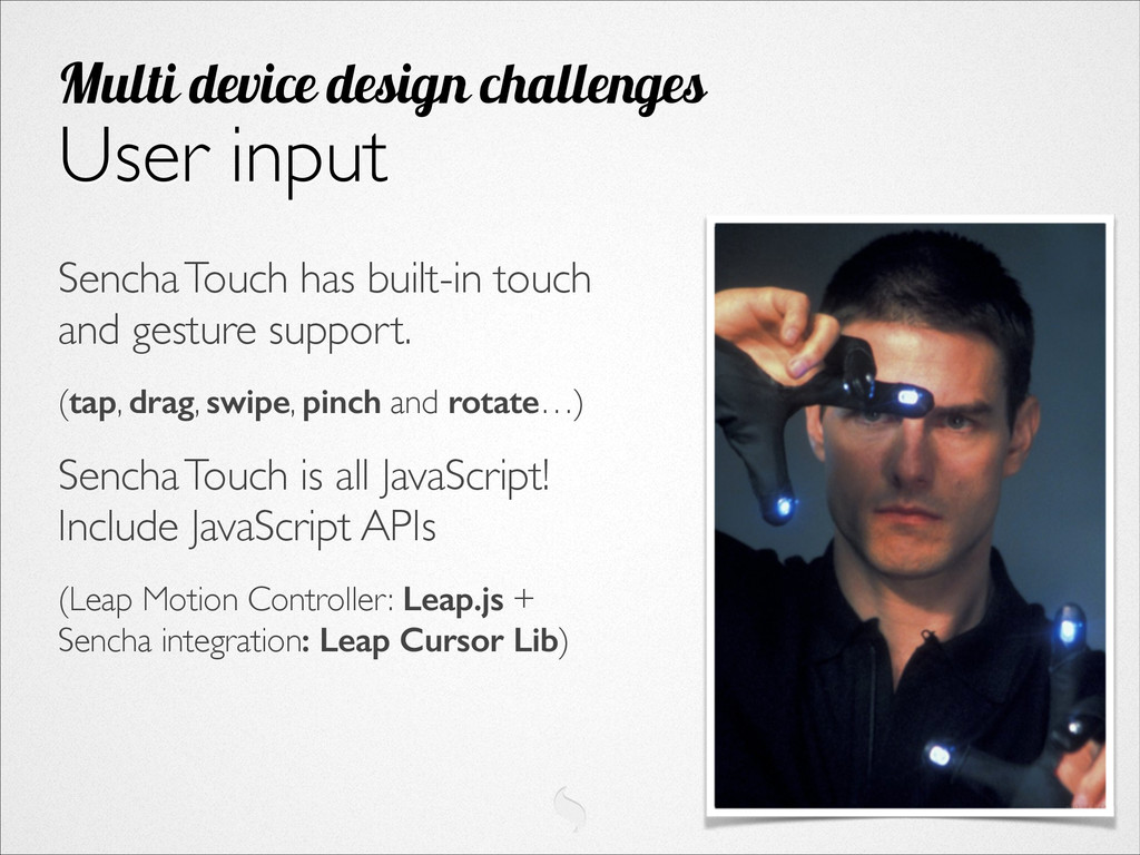 Sencha Touch has built-in touch and gesture sup...