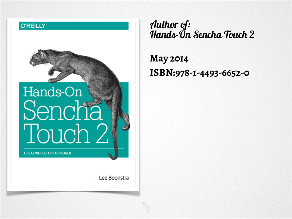 Author of: Hands-On Sencha Touch 2 ! May 2014 I...