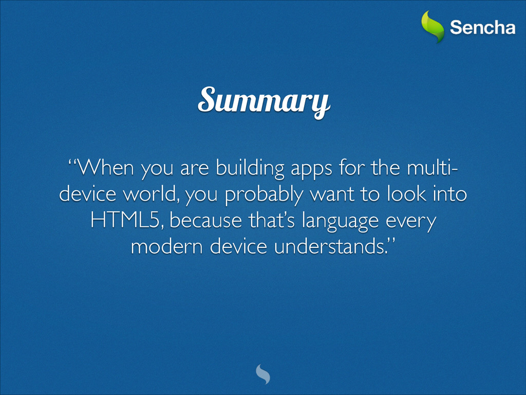 "Summary ! ""When you are building apps for the m..."