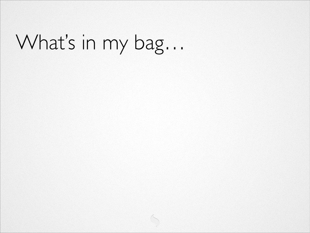 What's in my bag…