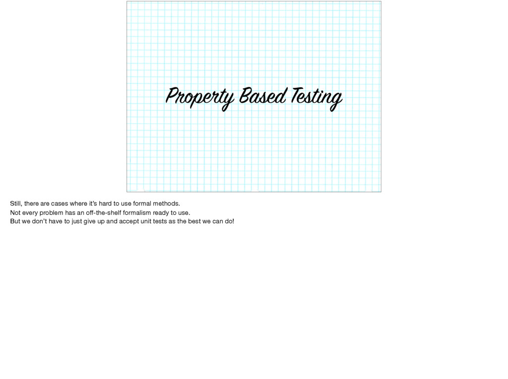 Property Based Testing Still, there are cases w...