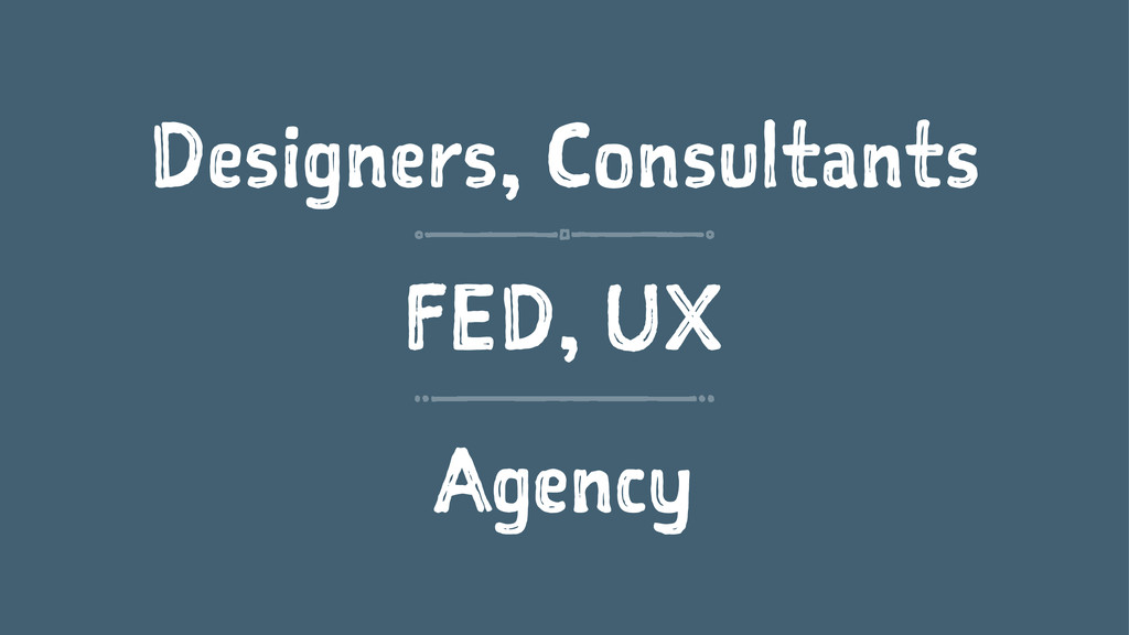 Designers, Consultants FED, UX Agency