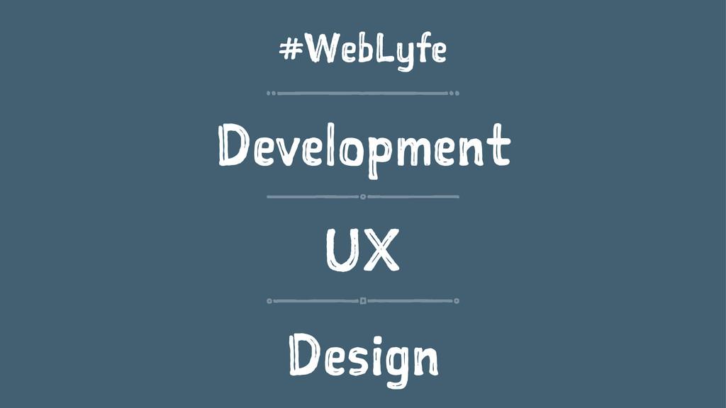 #WebLyfe Development UX Design