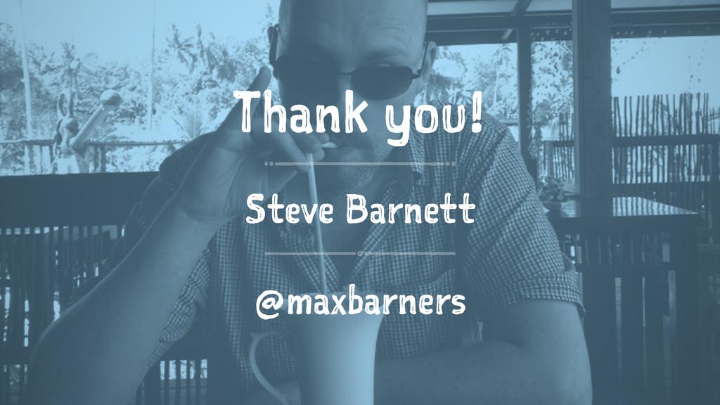 Thank you! Steve Barnett @maxbarners