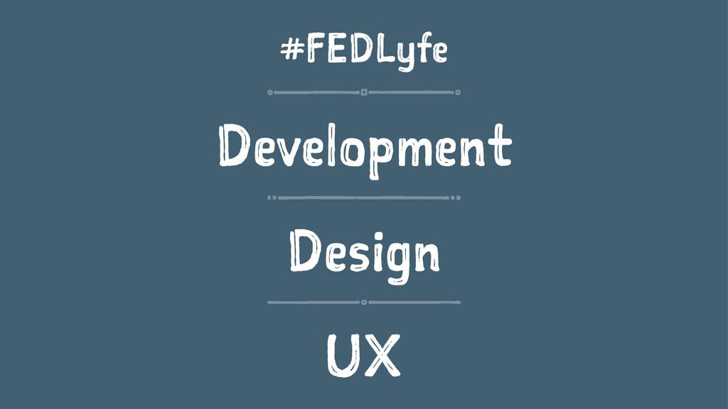 #FEDLyfe Development Design UX