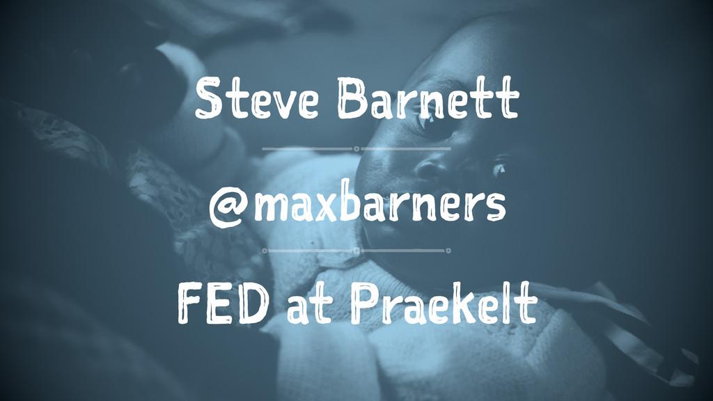Steve Barnett @maxbarners FED at Praekelt