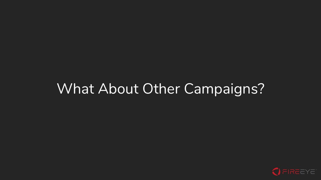 What About Other Campaigns?