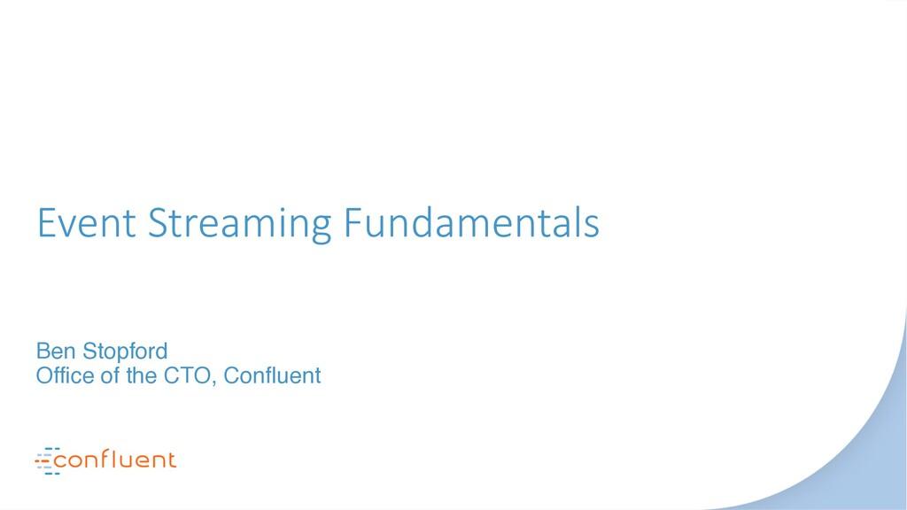 Event Streaming Fundamentals Ben Stopford Offic...