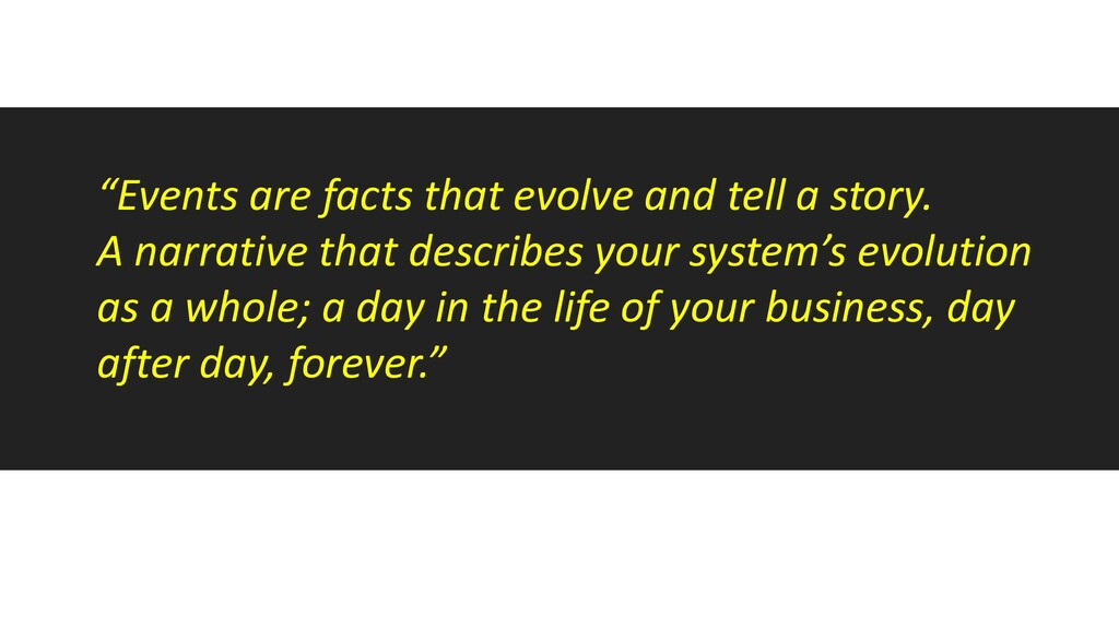 """""""Events are facts that evolve and tell a story...."""