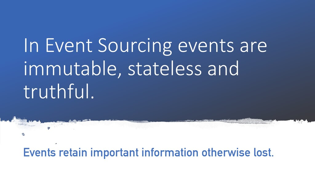 In Event Sourcing events are immutable, statele...