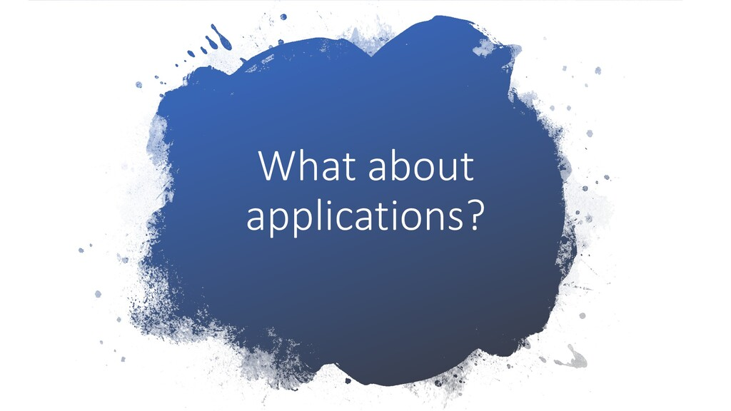 What about applications?