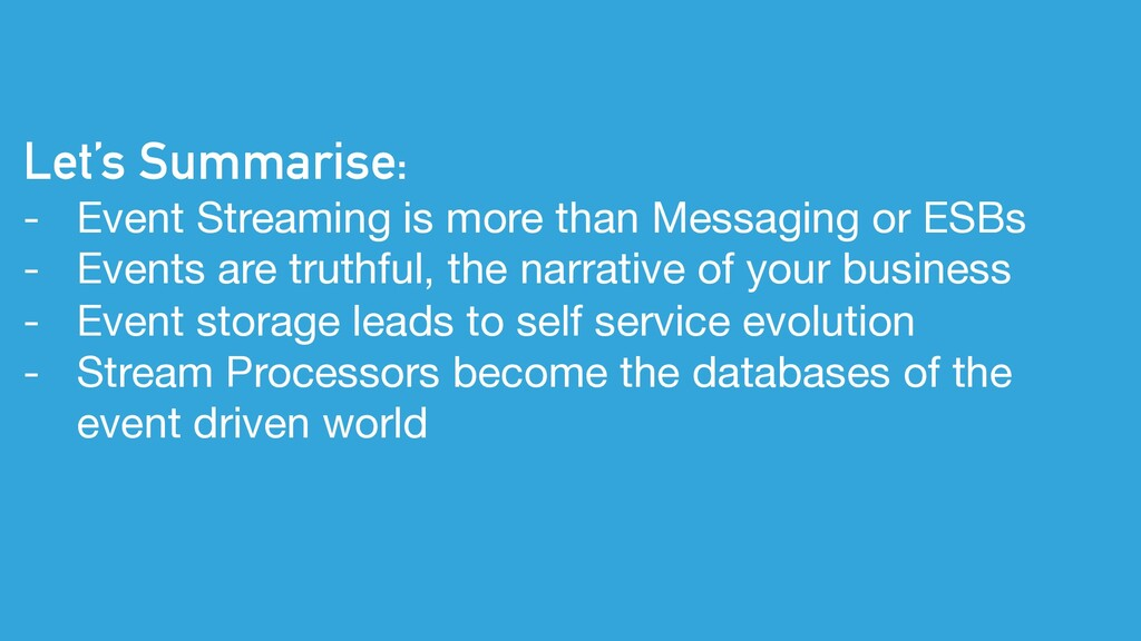Let's Summarise: - Event Streaming is more than...