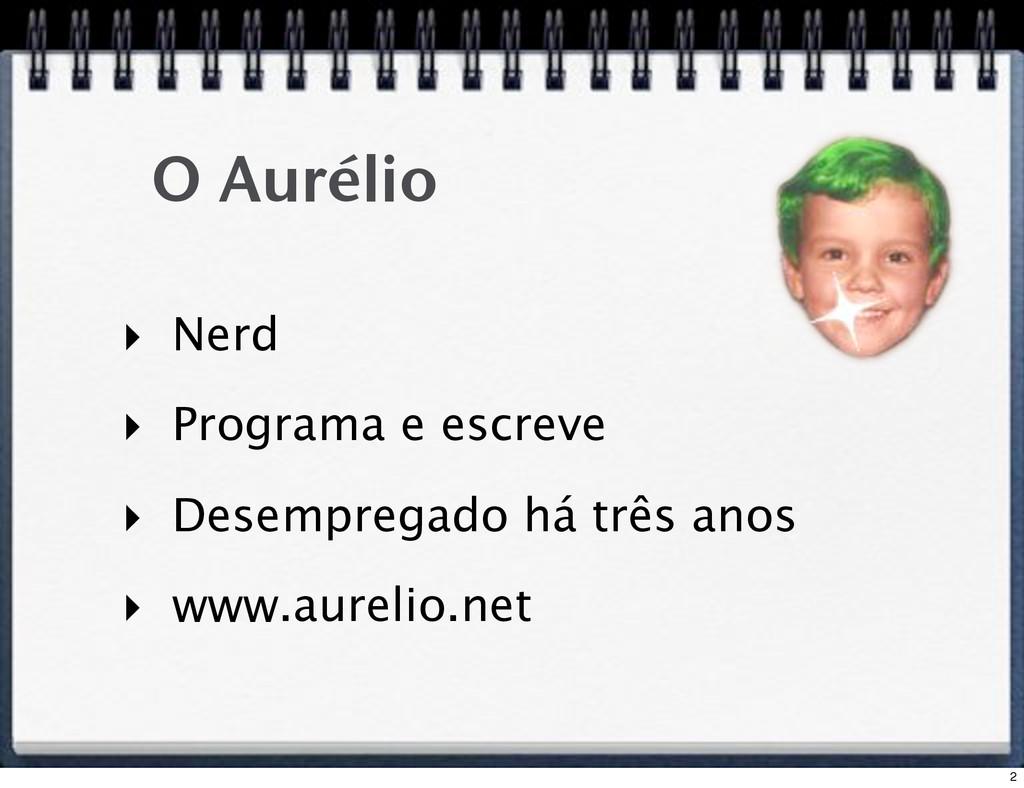 O Aurélio ! Nerd ! Programa e escreve ! Desempr...