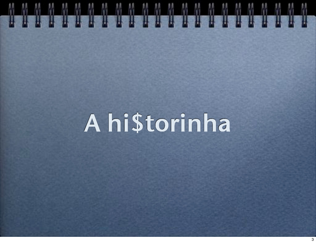 A hi$torinha 3