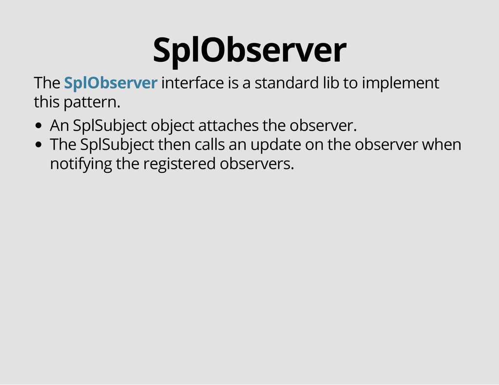 SplObserver The interface is a standard lib to ...