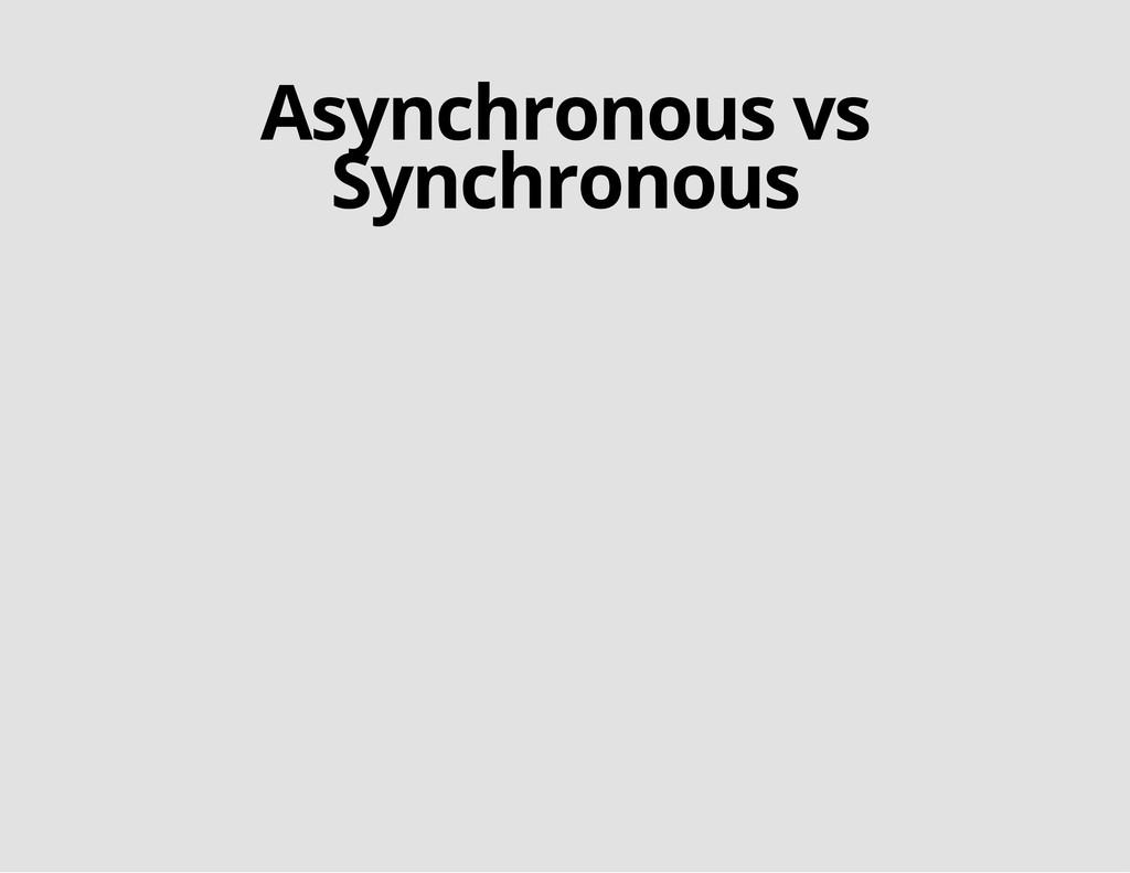 Asynchronous vs Synchronous