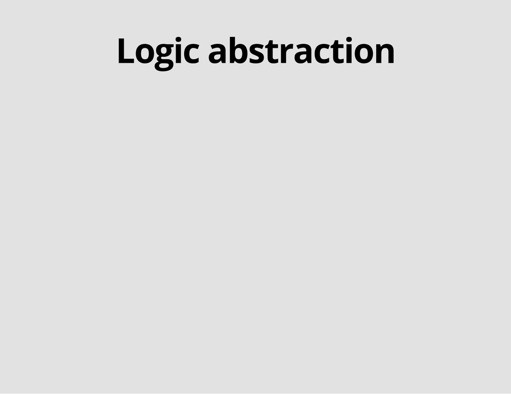 Logic abstraction