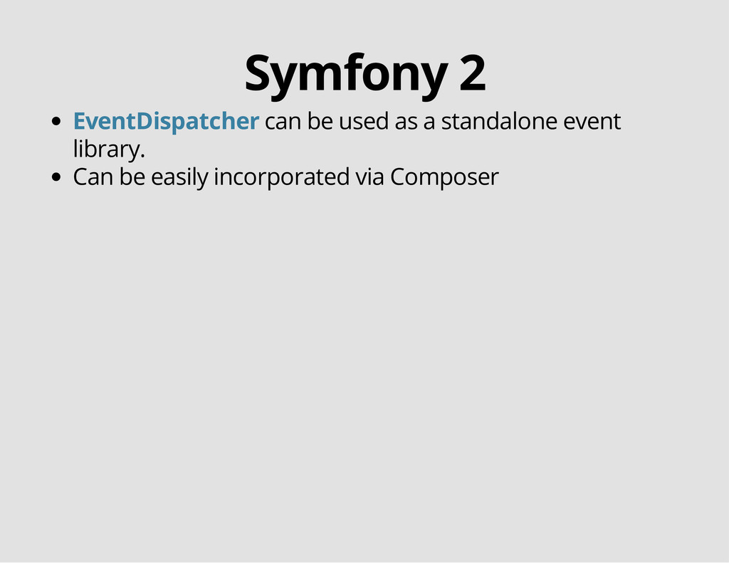 Symfony 2 can be used as a standalone event lib...