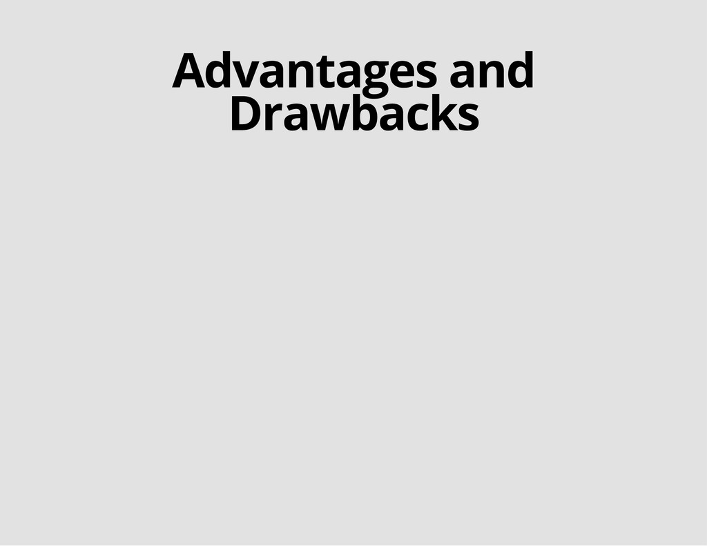 Advantages and Drawbacks
