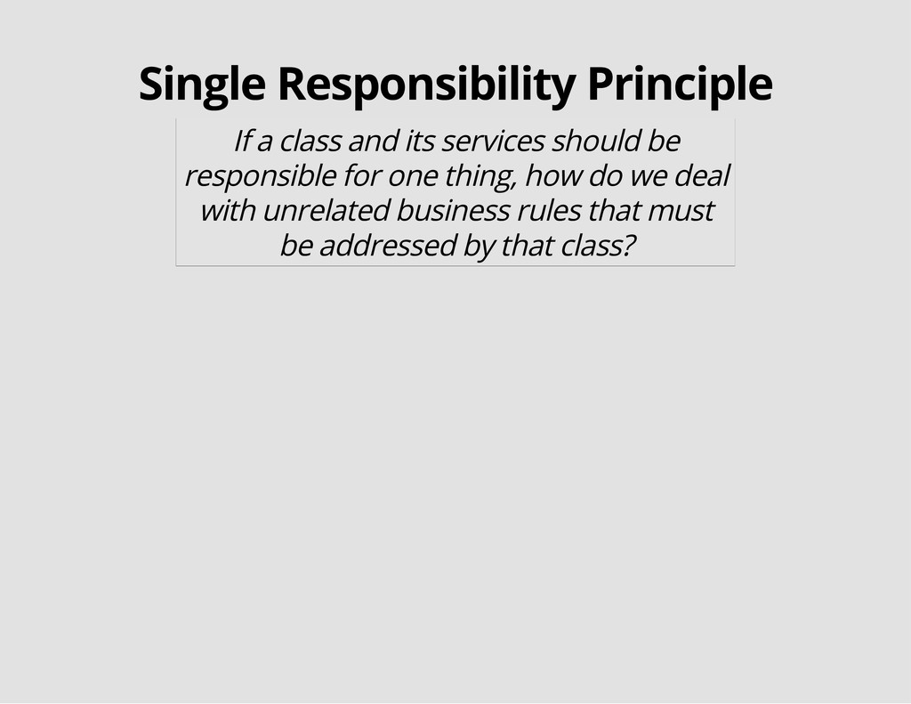 Single Responsibility Principle If a class and ...