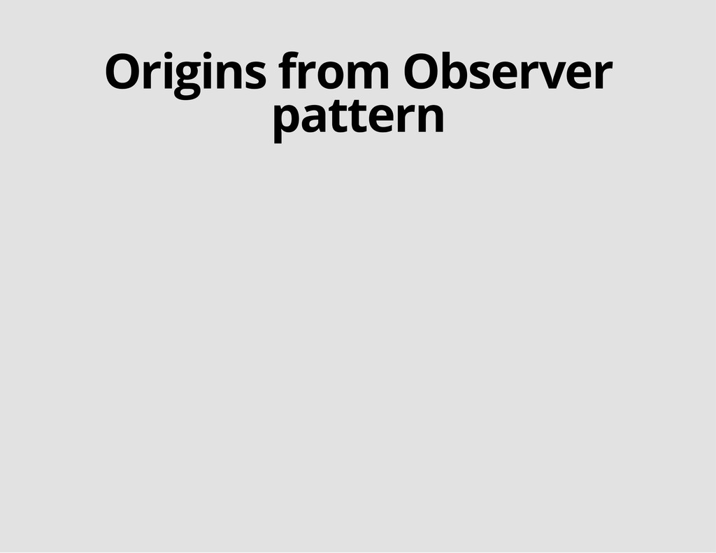 Origins from Observer pattern