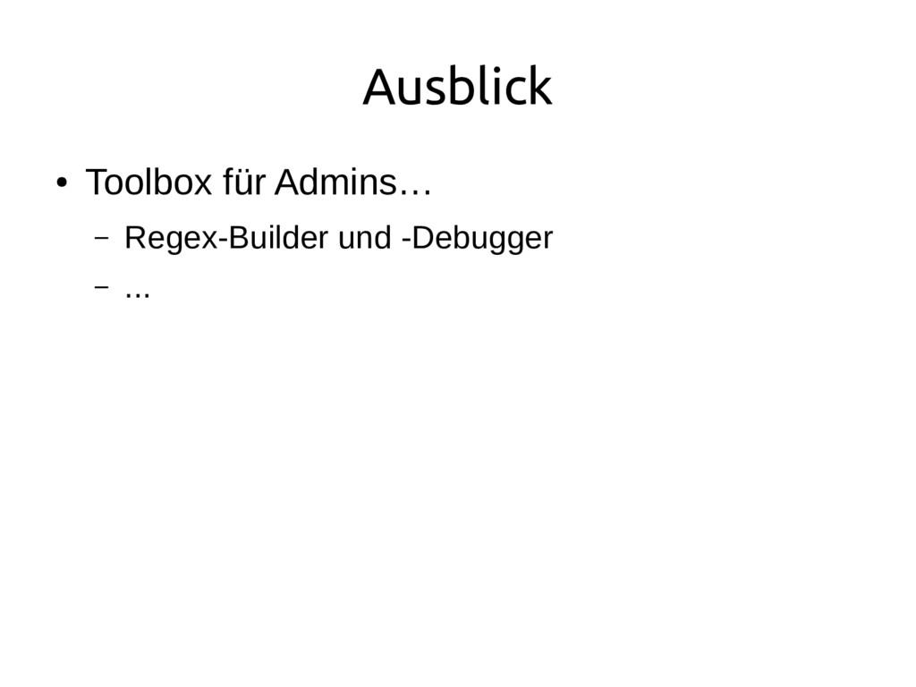 Ausblick ● Toolbox für Admins… – Regex-Builder ...