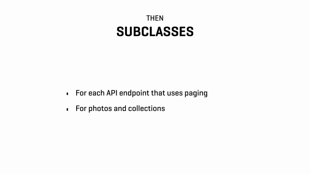 THEN SUBCLASSES • For each API endpoint that us...