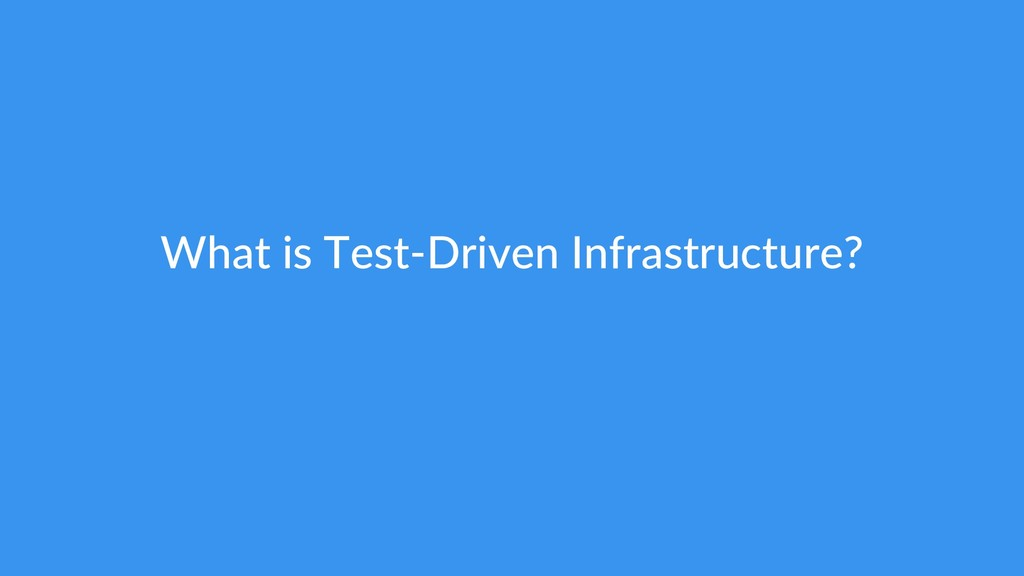 What is Test-Driven Infrastructure?