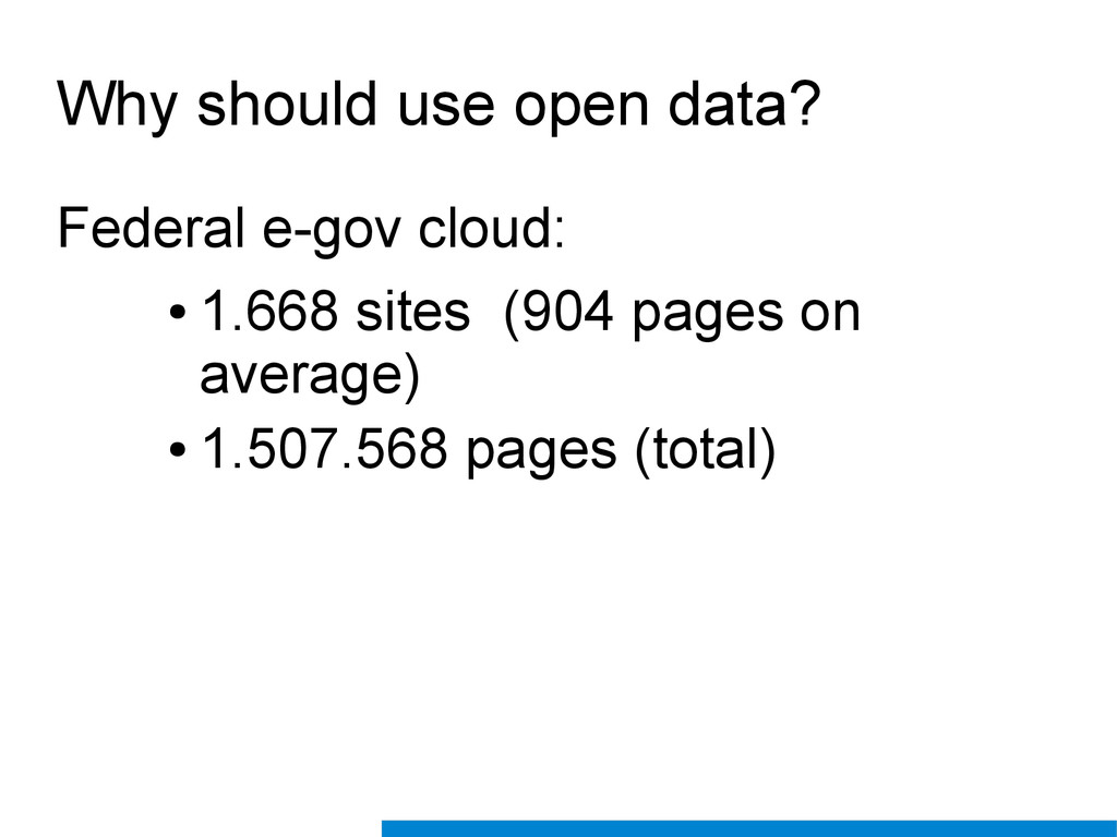 Why should use open data? Federal e-gov cloud: ...