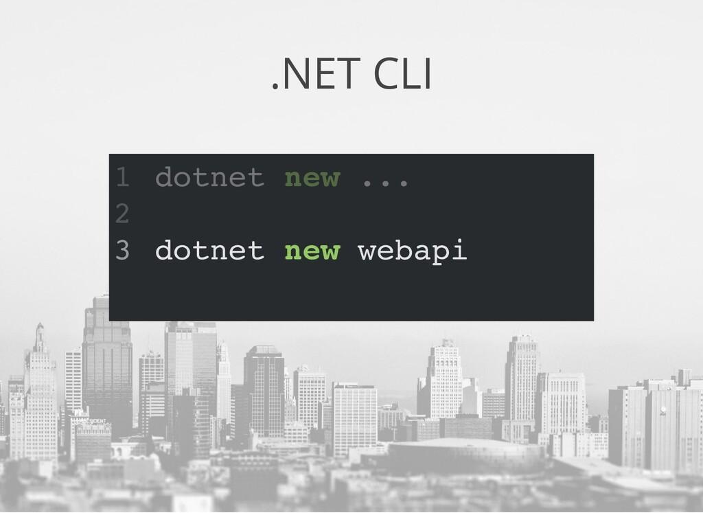 .NET CLI dotnet new ... 1 2 dotnet new webapi 3...