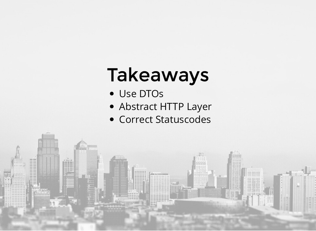 Takeaways Takeaways Use DTOs Abstract HTTP Laye...