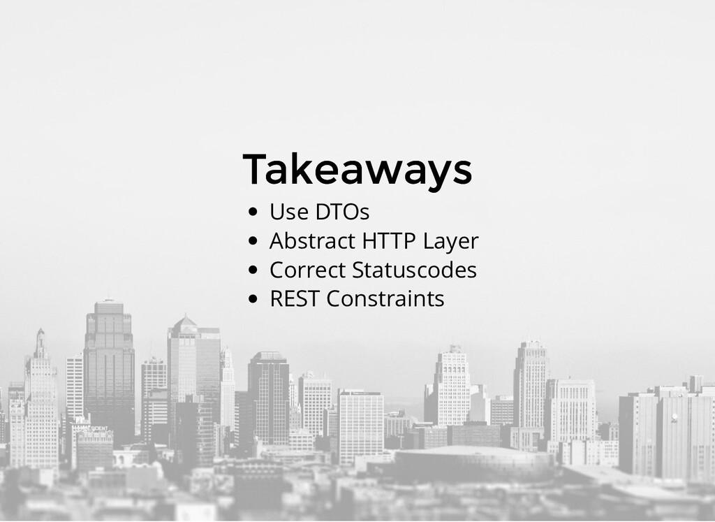 Takeaways Takeaways Use DTOs Abstract HTTP Laye...