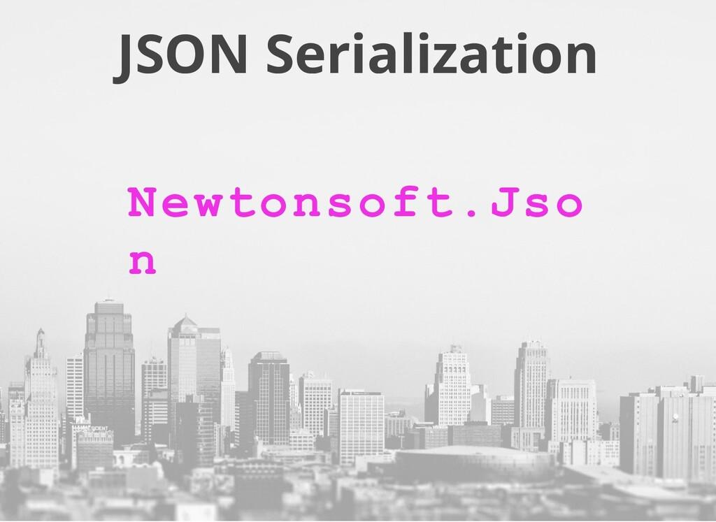 JSON Serialization Newtonsoft.Jso n