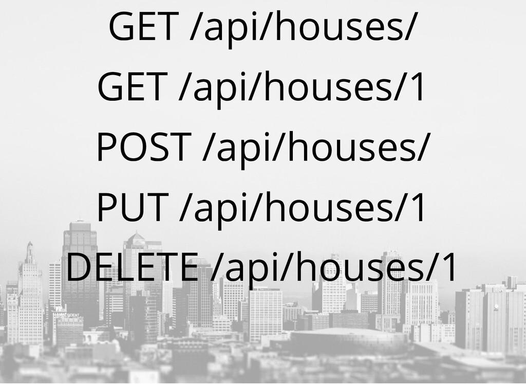 GET /api/houses/ GET /api/houses/1 POST /api/ho...