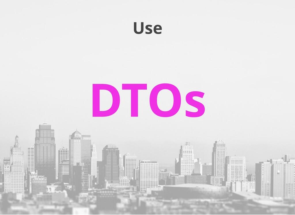 Use DTOs