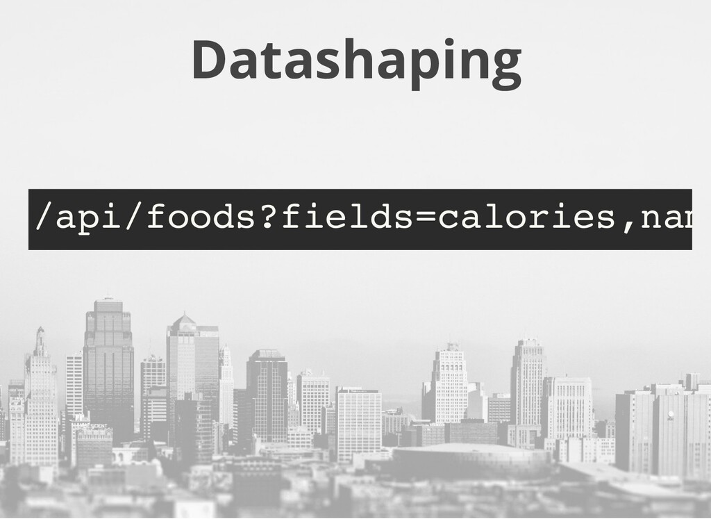 Datashaping /api/foods?fields=calories,nam