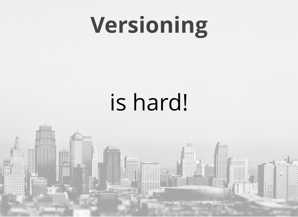 Versioning is hard!