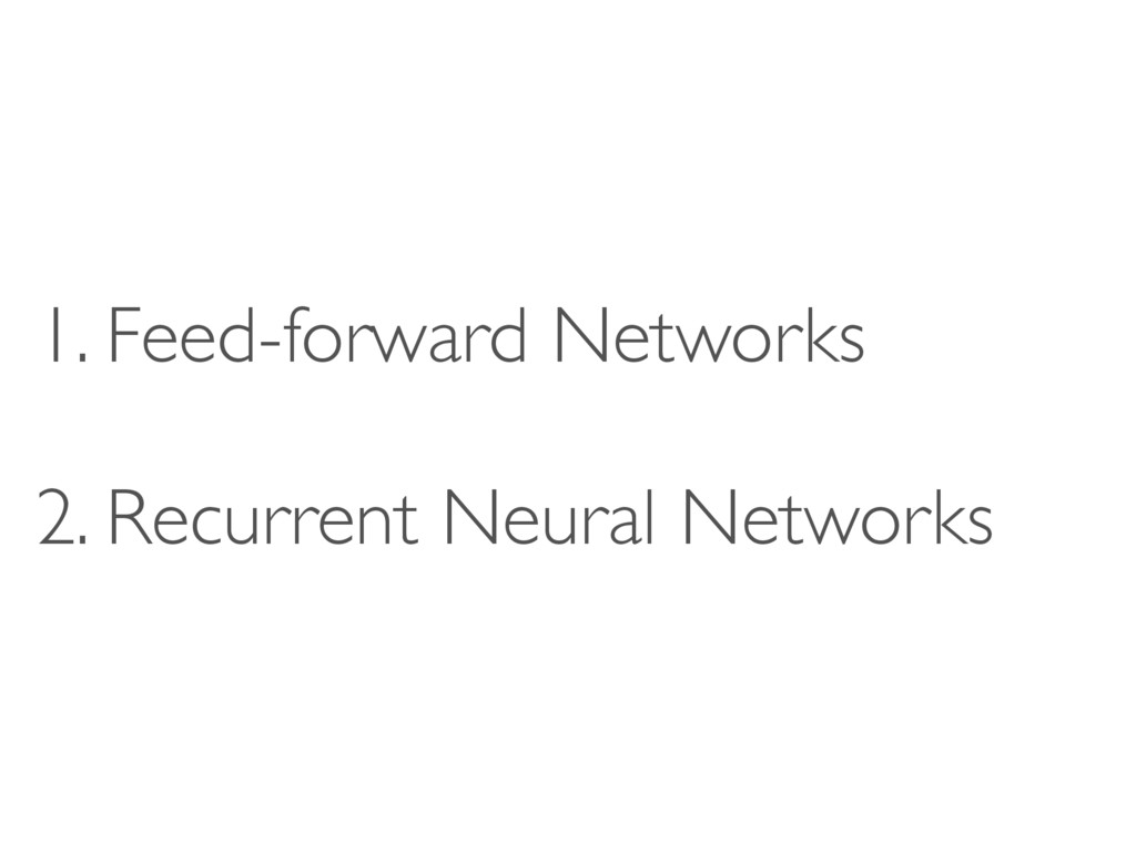 1. Feed-forward Networks 2. Recurrent Neural Ne...