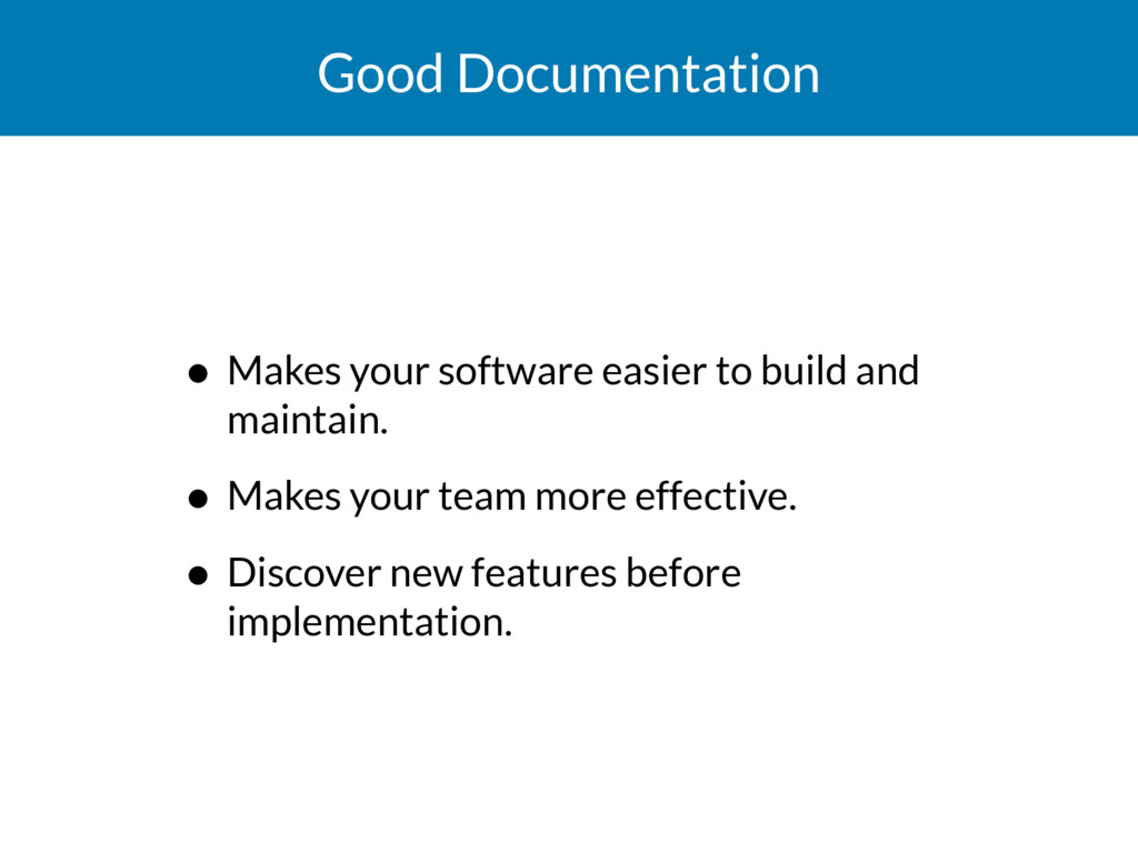 Good Documentation • Makes your software easier...