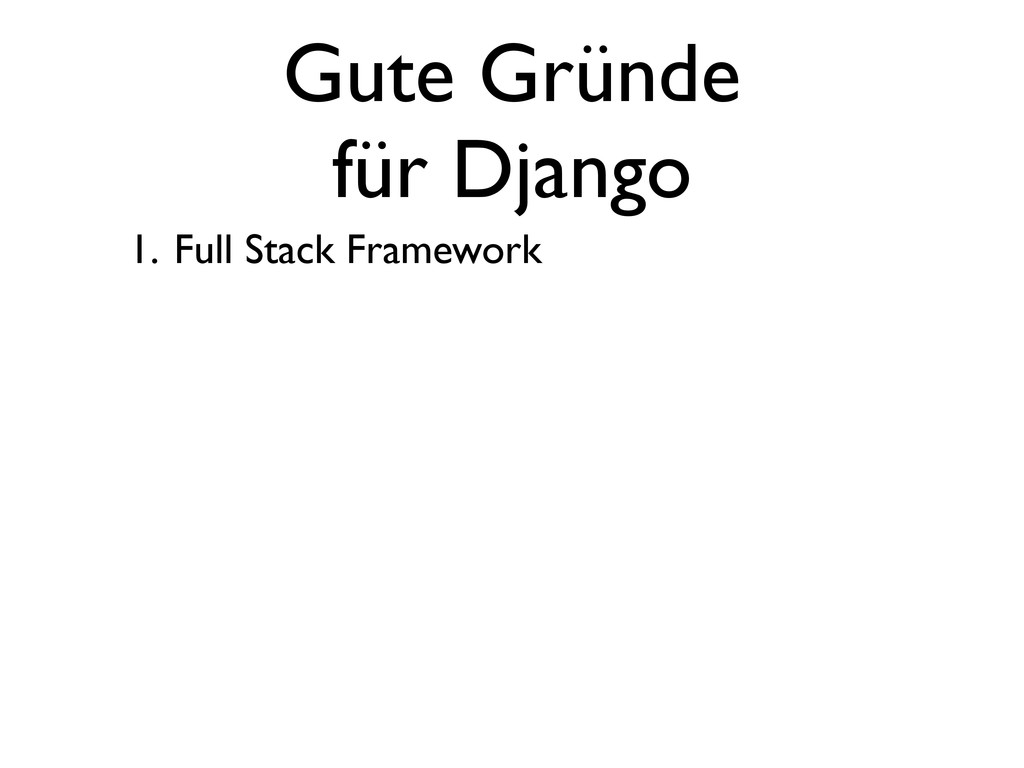 Gute Gründe für Django 1. Full Stack Framework