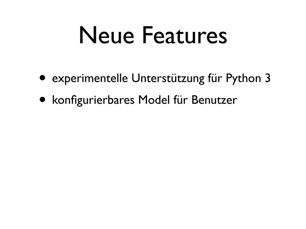 Neue Features • experimentelle Unterstützung fü...