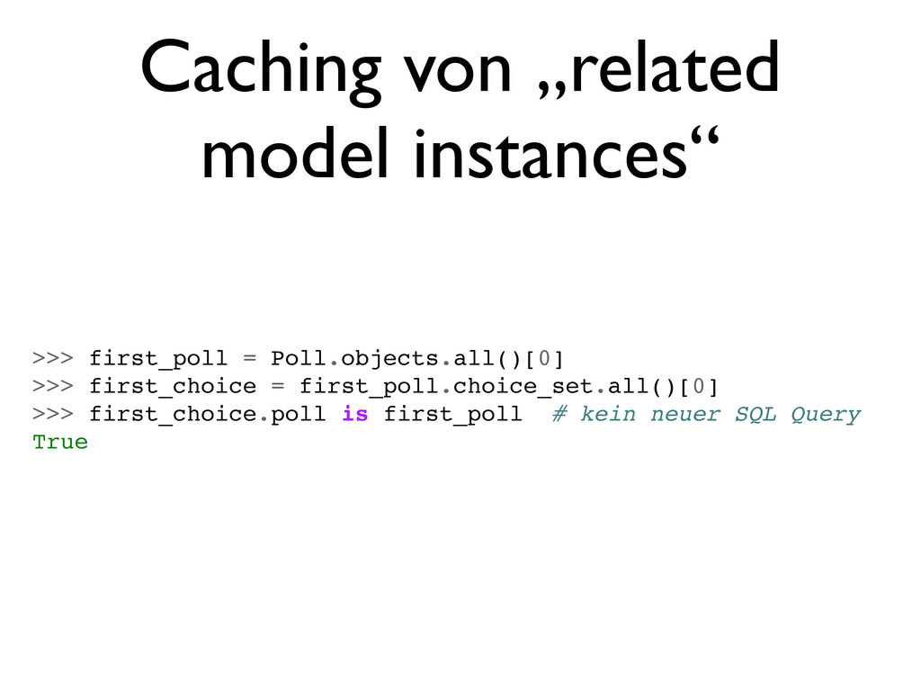 """Caching von """"related model instances"""" >>> first..."""